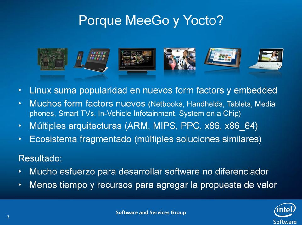 Tablets, Media phones, Smart TVs, In-Vehicle Infotainment, System on a Chip) Múltiples arquitecturas (ARM,