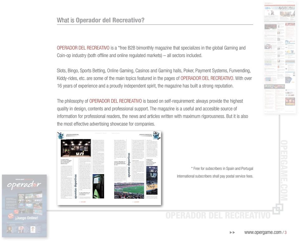 are some of the main topics featured in the pages of OPERADOR DEL RECREATIVO. With over 16 years of experience and a proudly independent spirit, the magazine has built a strong reputation.