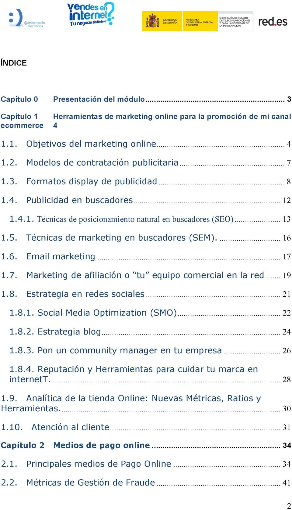 Técnicas de marketing en buscadores (SEM).... 16 1.6. Email marketing... 17 1.7. Marketing de afiliación o tu equipo comercial en la red... 19 1.8. Estrategia en redes sociales... 21 1.8.1. Social Media Optimization (SMO).