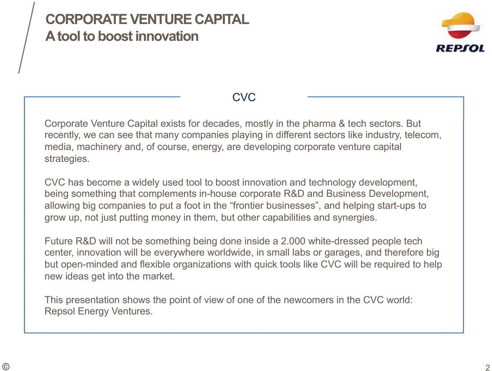 CVC has become a widely used tool to boost innovation and technology development, being something that complements in-house corporate R&D and Business Development, allowing big companies to put a