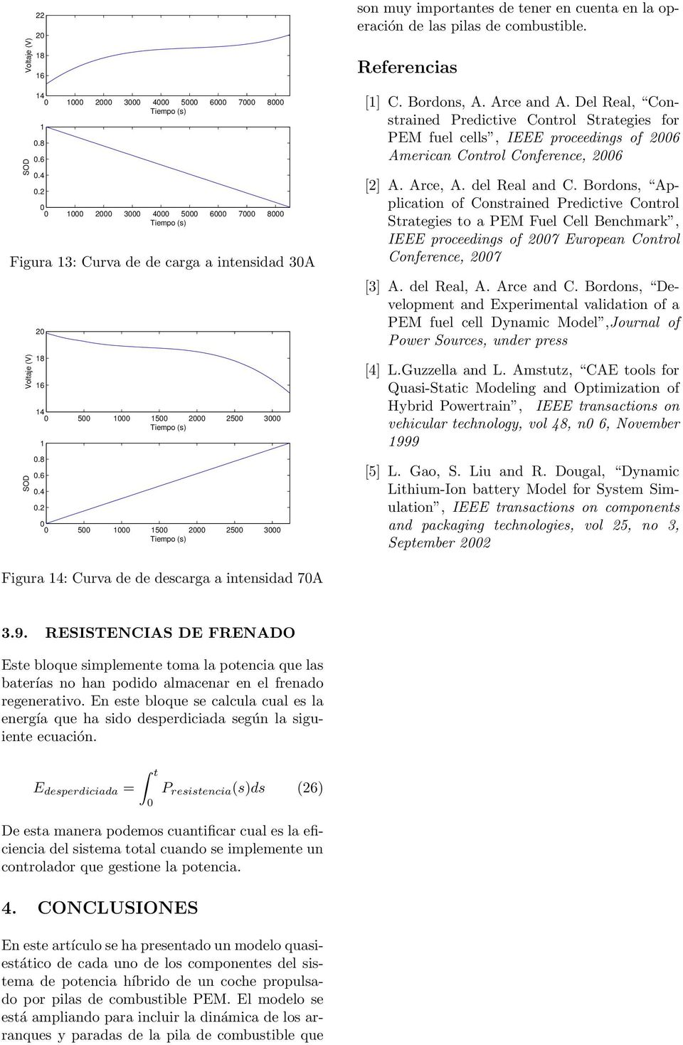 del Real and C. Bordons, Application of Constrained Predictive Control Strategies to a PEM Fuel Cell Benchmark, IEEE proceedings of 27 European Control Conference, 27 [3] A. del Real, A. Arce and C.