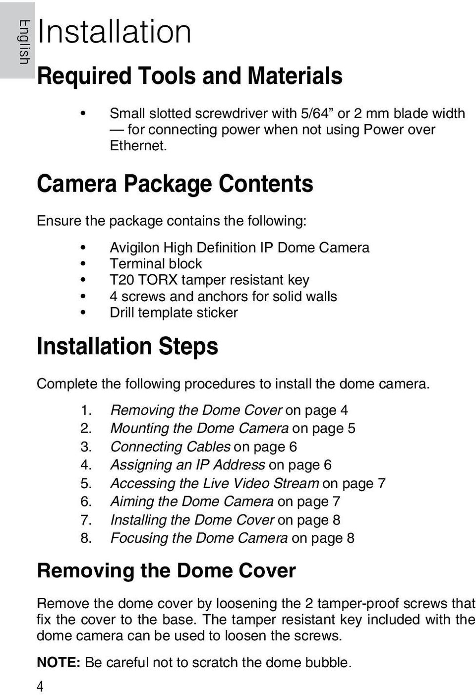 template sticker Installation Steps Complete the following procedures to install the dome camera. 1. Removing the Dome Cover on page 4 2. Mounting the Dome Camera on page 5 3.