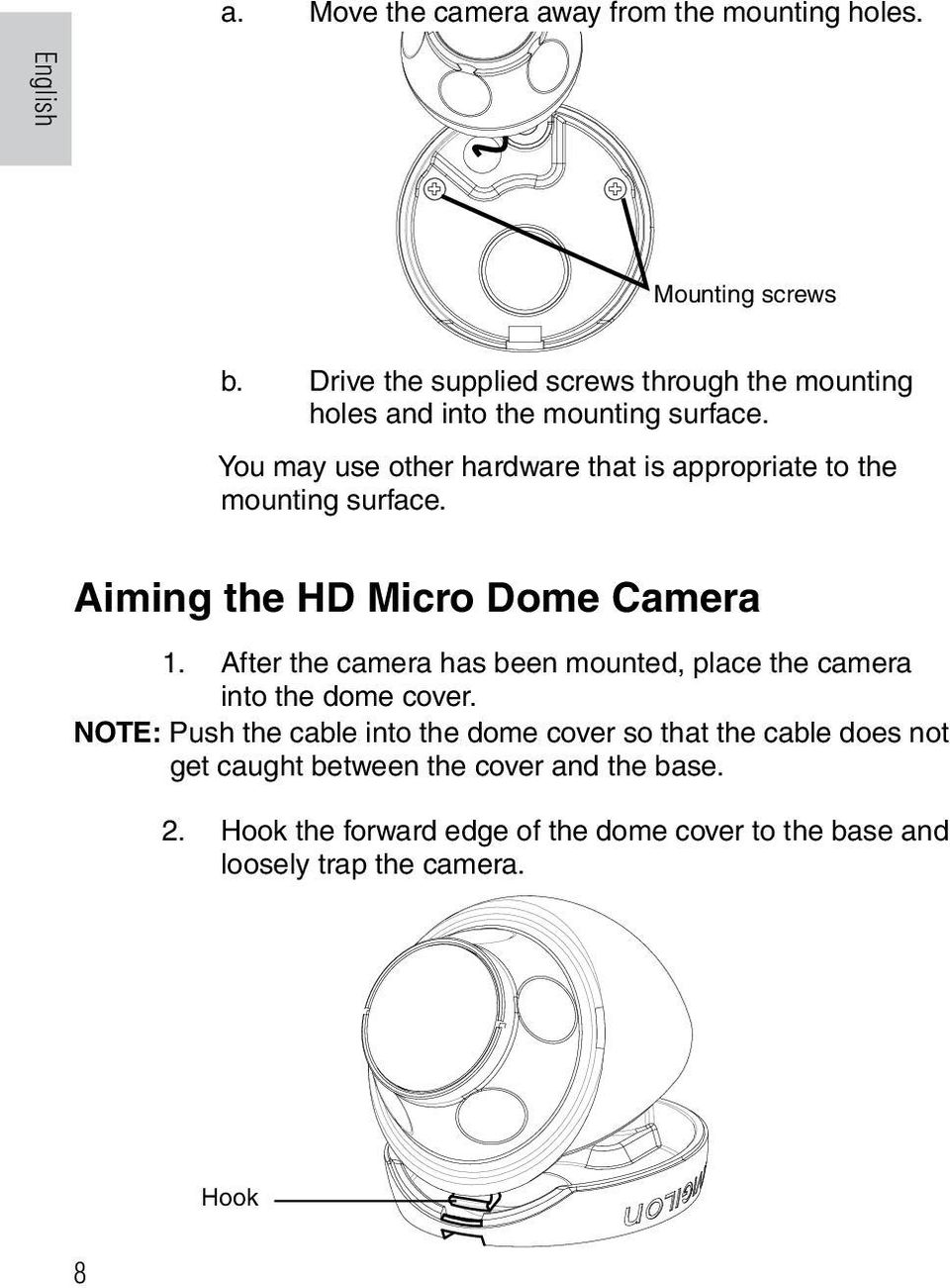 You may use other hardware that is appropriate to the mounting surface. Aiming the HD Micro Dome Camera 1.