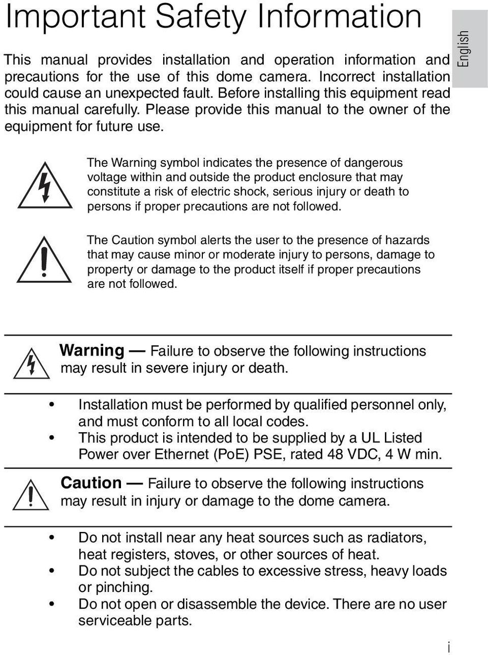 English The Warning symbol indicates the presence of dangerous voltage within and outside the product enclosure that may constitute a risk of electric shock, serious injury or death to persons if