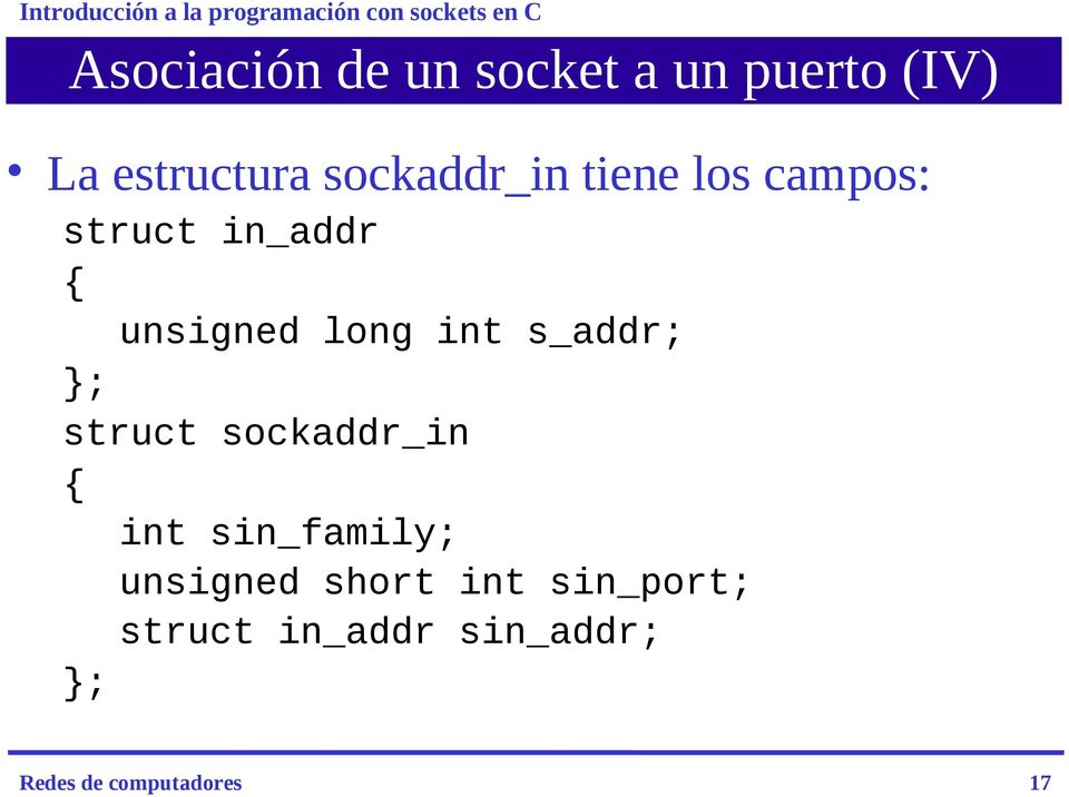 int s_addr; }; struct sockaddr_in { int sin_family; unsigned