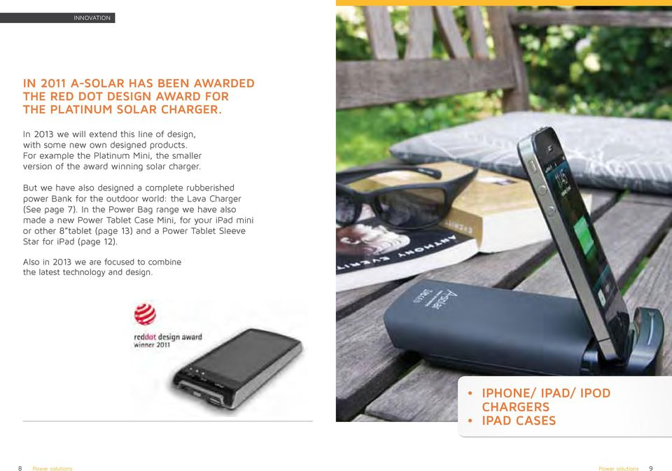 But we have also designed a complete rubberished power Bank for the outdoor world: the Lava Charger (See page 7).