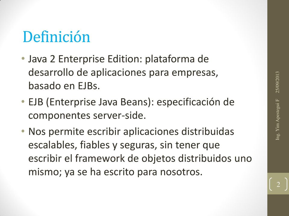 EJB (Enterprise Java Beans): especificación de componentes server-side.