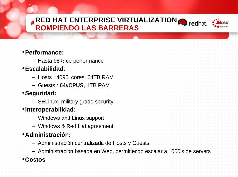 security Interoperabilidad: Windows and Linux support Windows & Red Hat agreement Administración: