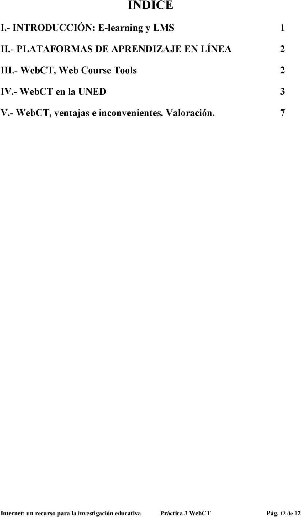 - WebCT, Web Course Tools 2 IV.- WebCT en la UNED 3 V.