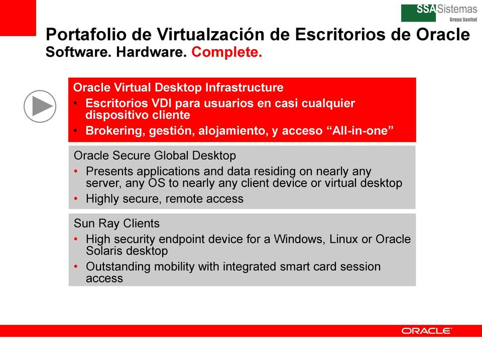 acceso All-in-one Oracle Secure Global Desktop Presents applications and data residing on nearly any server, any OS to nearly any client device