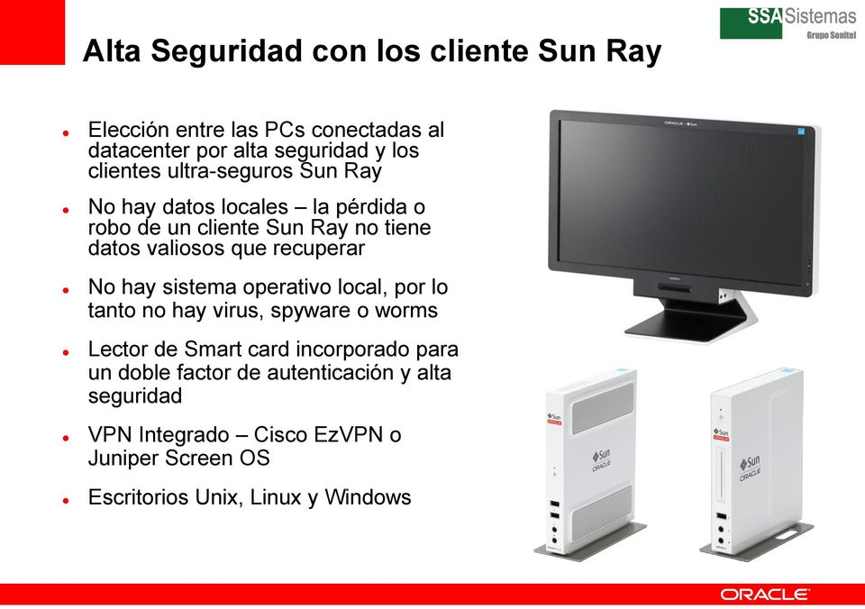 No hay sistema operativo local, por lo tanto no hay virus, spyware o worms Lector de Smart card incorporado para un