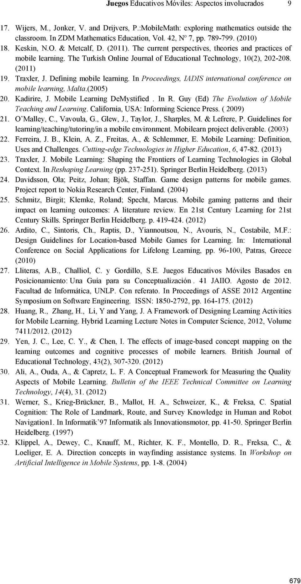 (2011) 19. Traxler, J. Defining mobile learning. In Proceedings, IADIS international conference on mobile learning, Malta.(2005) 20. Kadirire, J. Mobile Learning DeMystified. In R.