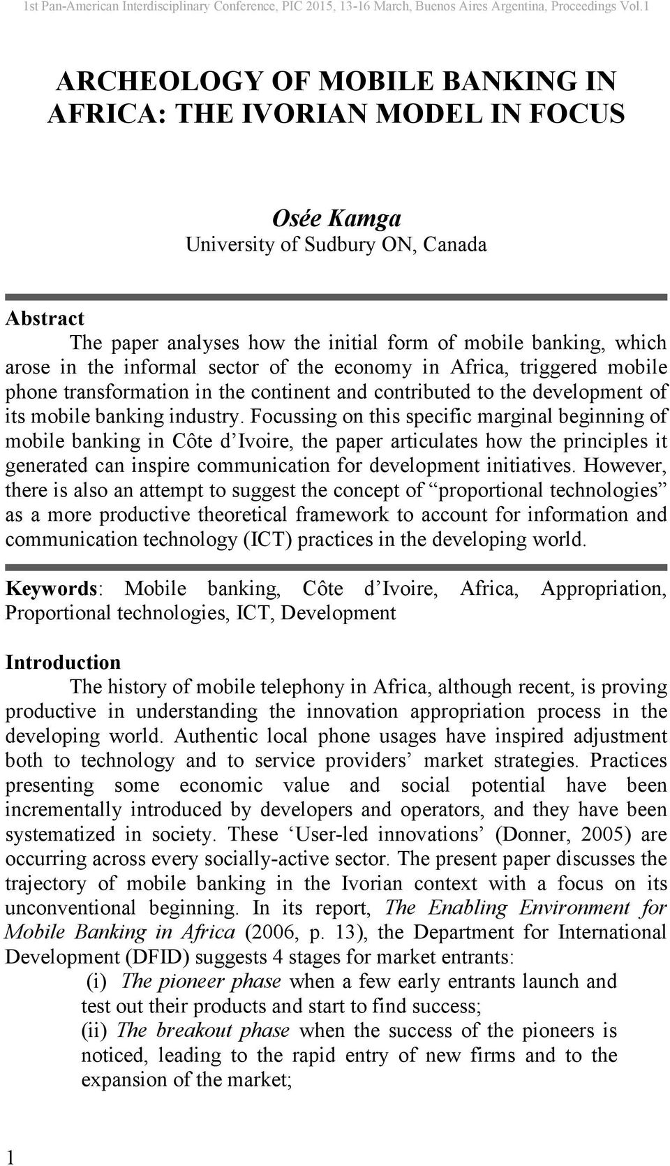 Focussing on this specific marginal beginning of mobile banking in Côte d Ivoire, the paper articulates how the principles it generated can inspire communication for development initiatives.