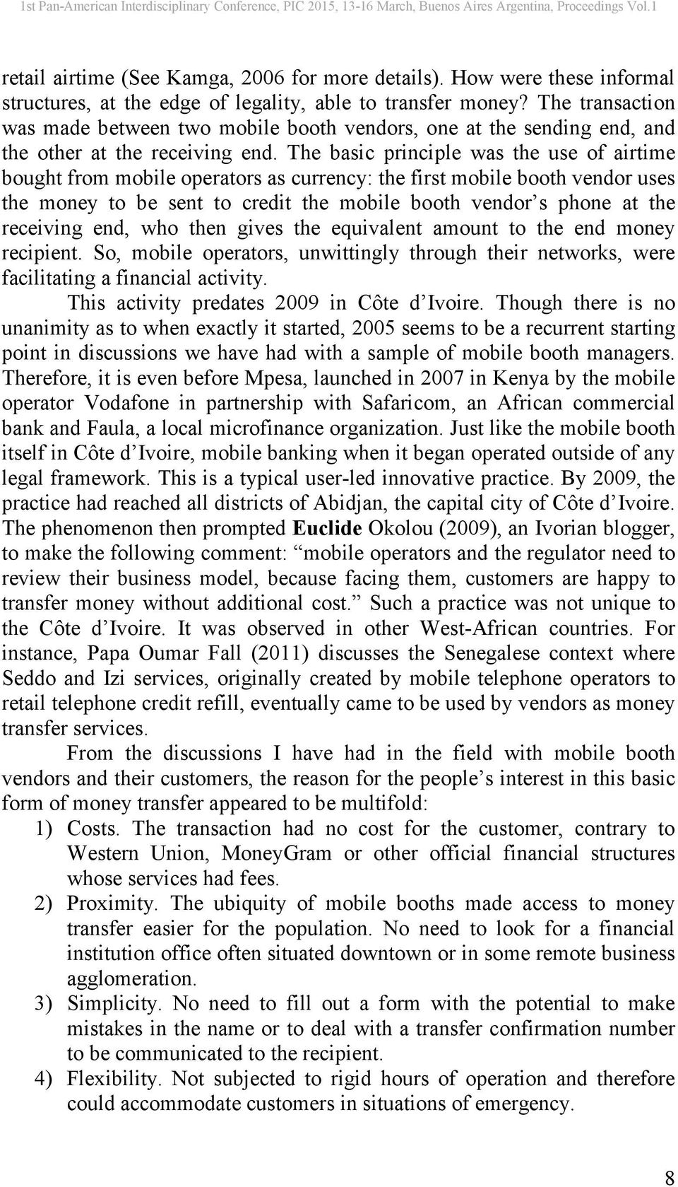 The basic principle was the use of airtime bought from mobile operators as currency: the first mobile booth vendor uses the money to be sent to credit the mobile booth vendor s phone at the receiving