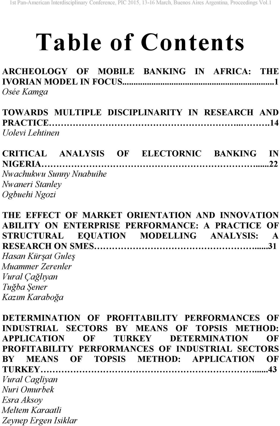 ..22 Nwachukwu Sunny Nnabuihe Nwaneri Stanley Ogbuehi Ngozi THE EFFECT OF MARKET ORIENTATION AND INNOVATION ABILITY ON ENTERPRISE PERFORMANCE: A PRACTICE OF STRUCTURAL EQUATION MODELLING ANALYSIS: A