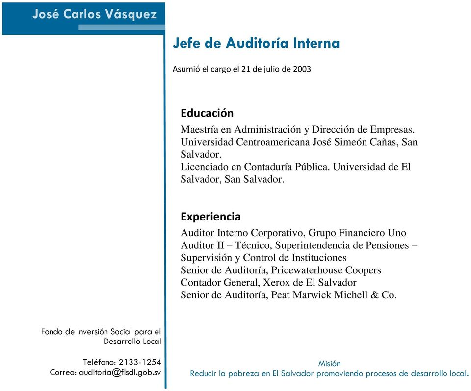 Universidad de El Salvador, San Auditor Interno Corporativo, Grupo Financiero Uno Auditor II Técnico, Superintendencia de Pensiones Supervisión