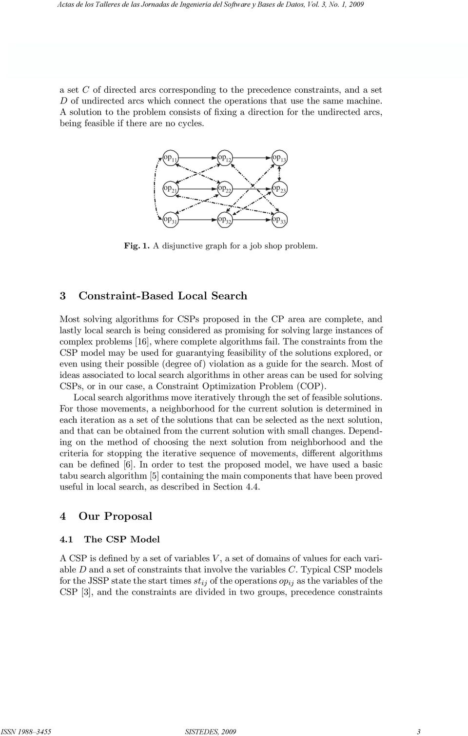 3 Constraint-Based Local Search Most solving algorithms for CSPs proposed in the CP area are complete, and lastly local search is being considered as promising for solving large instances of complex