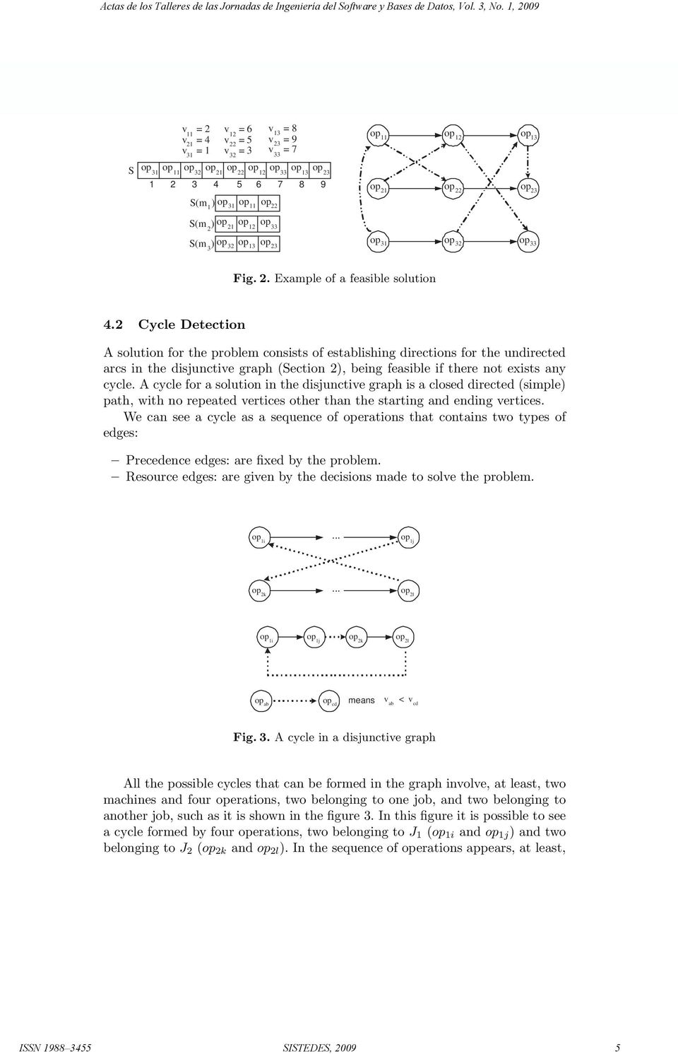 2 Cycle Detection A solution for the problem consists of establishing directions for the undirected arcs in the disjunctive graph (Section 2), being feasible if there not exists any cycle.