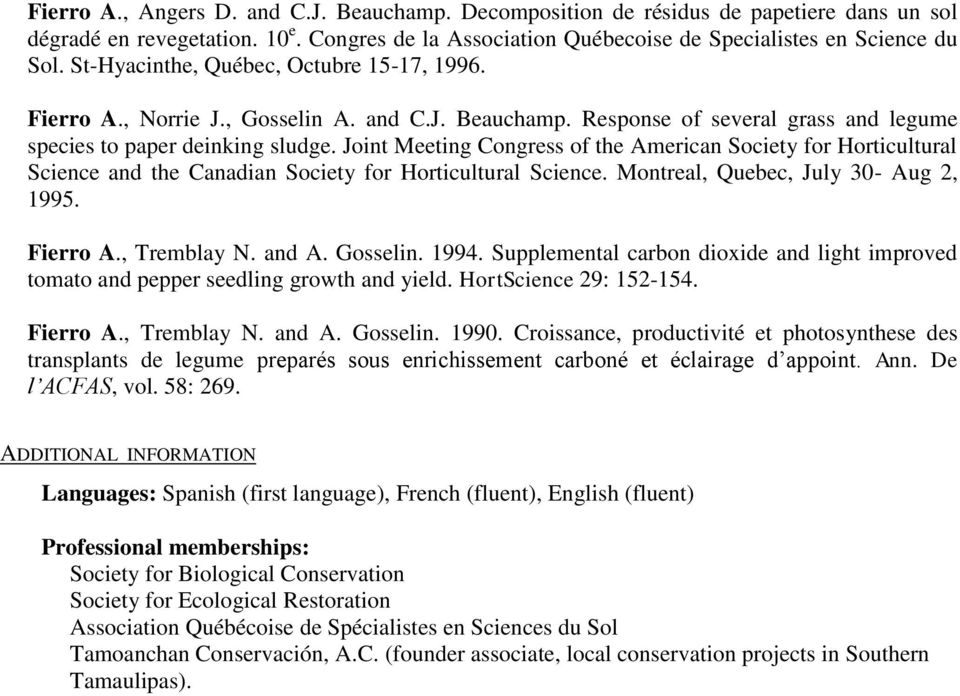 Joint Meeting Congress of the American Society for Horticultural Science and the Canadian Society for Horticultural Science. Montreal, Quebec, July 30- Aug 2, 1995. Fierro A., Tremblay N. and A.