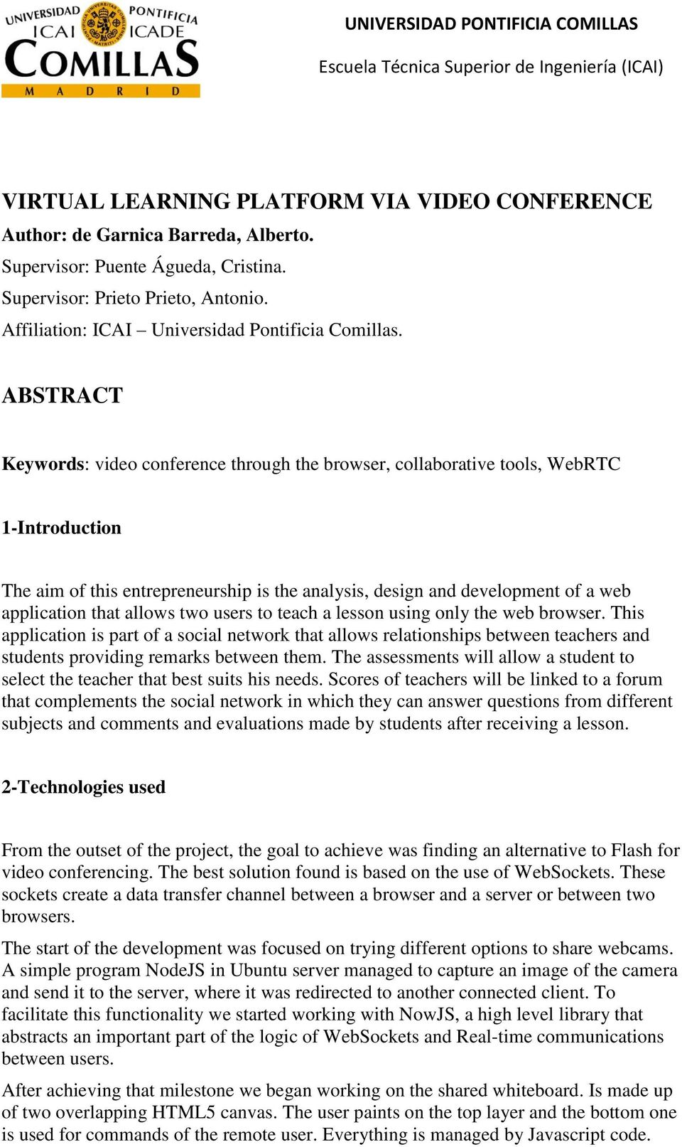 ABSTRACT Keywords: video conference through the browser, collaborative tools, WebRTC 1-Introduction The aim of this entrepreneurship is the analysis, design and development of a web application that