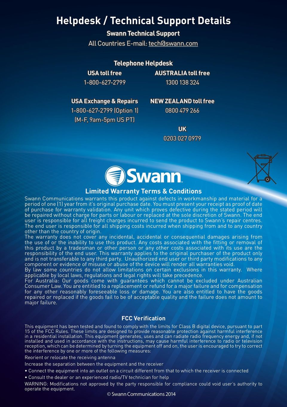 027 0979 Limited Warranty Terms & Conditions Swann Communications warrants this product against defects in workmanship and material for a period of one (1) year from it s original purchase date.