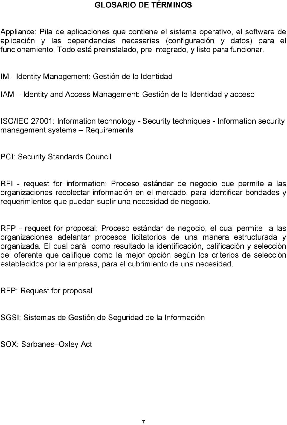 IM - Identity Management: Gestión de la Identidad IAM Identity and Access Management: Gestión de la Identidad y acceso ISO/IEC 27001: Information technology - Security techniques - Information