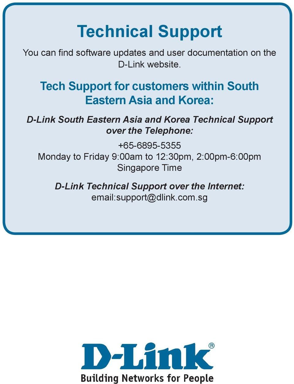 Korea Technical Support over the Telephone: +65-6895-5355 Monday to Friday 9:00am to 12:30pm,