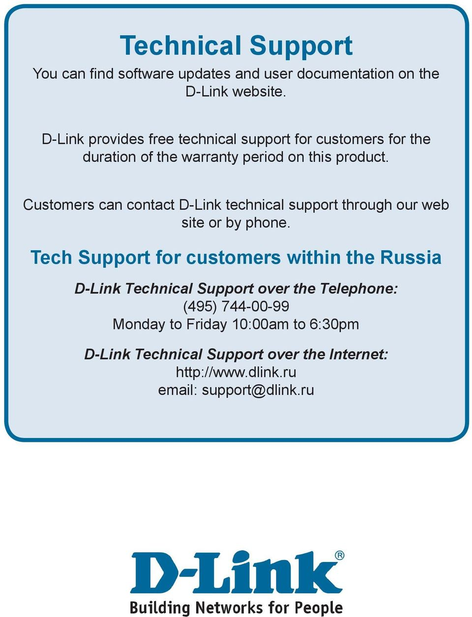 Customers can contact D-Link technical support through our web site or by phone.