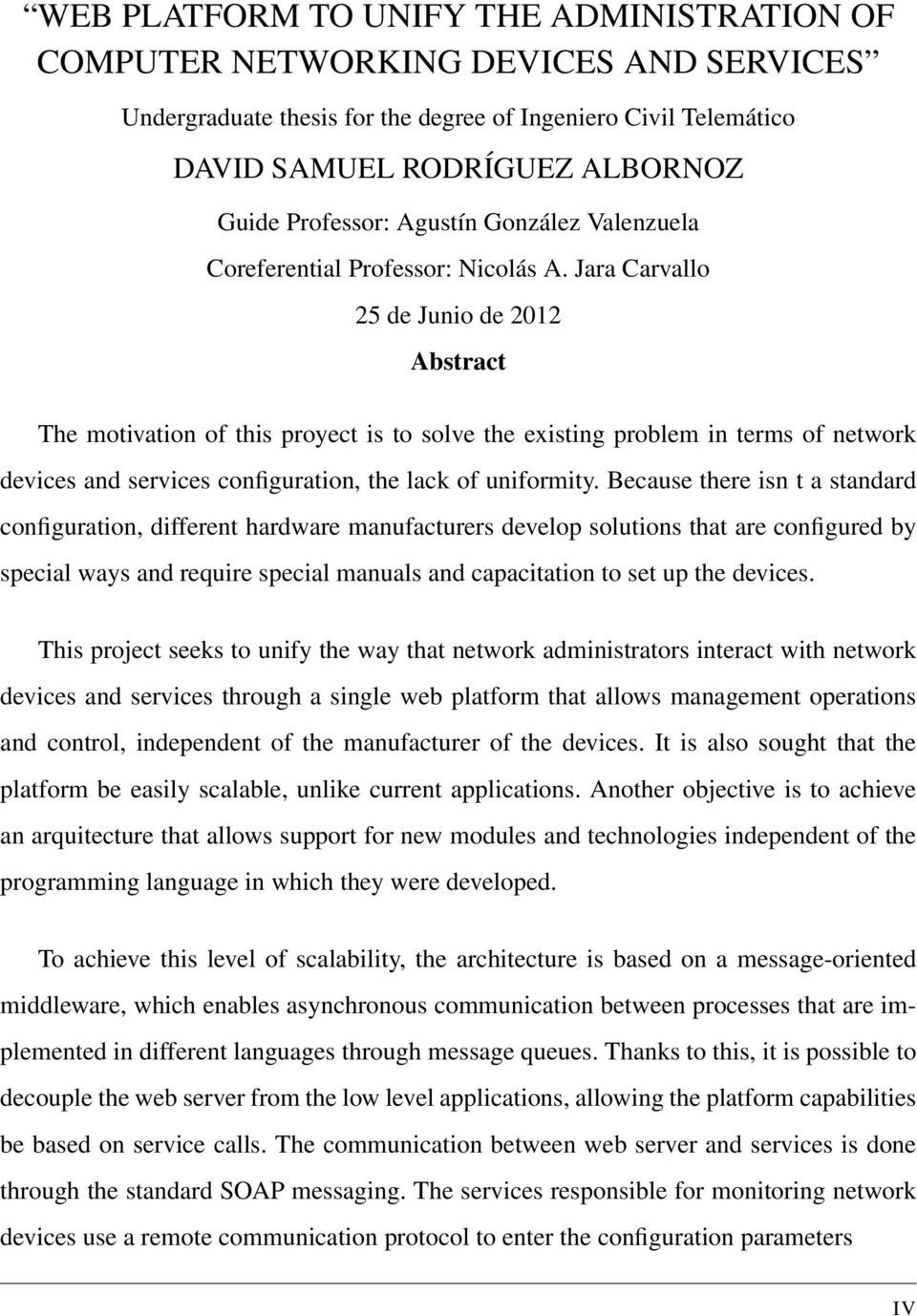 Jara Carvallo 25 de Junio de 2012 Abstract The motivation of this proyect is to solve the existing problem in terms of network devices and services configuration, the lack of uniformity.