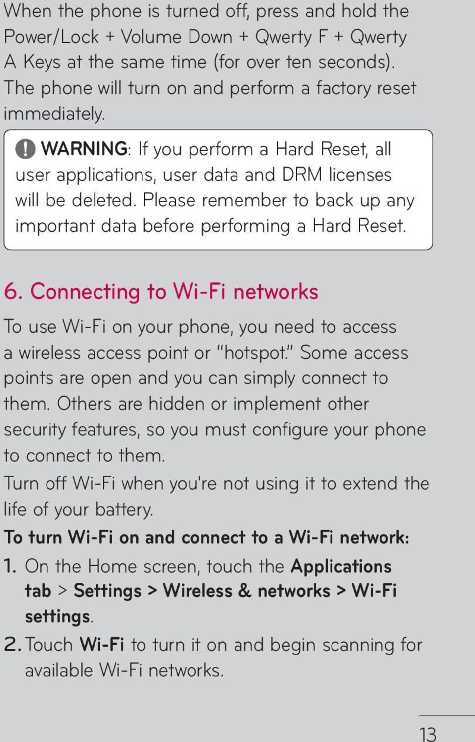 Please remember to back up any important data before performing a Hard Reset. 6. Connecting to Wi-Fi networks To use Wi-Fi on your phone, you need to access a wireless access point or hotspot.