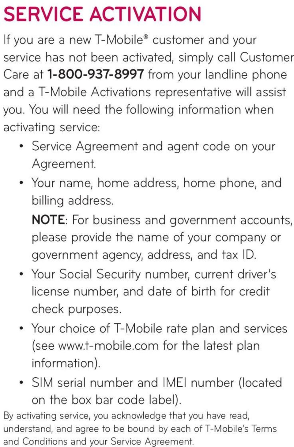 Your name, home address, home phone, and billing address. NOTE: For business and government accounts, please provide the name of your company or government agency, address, and tax ID.