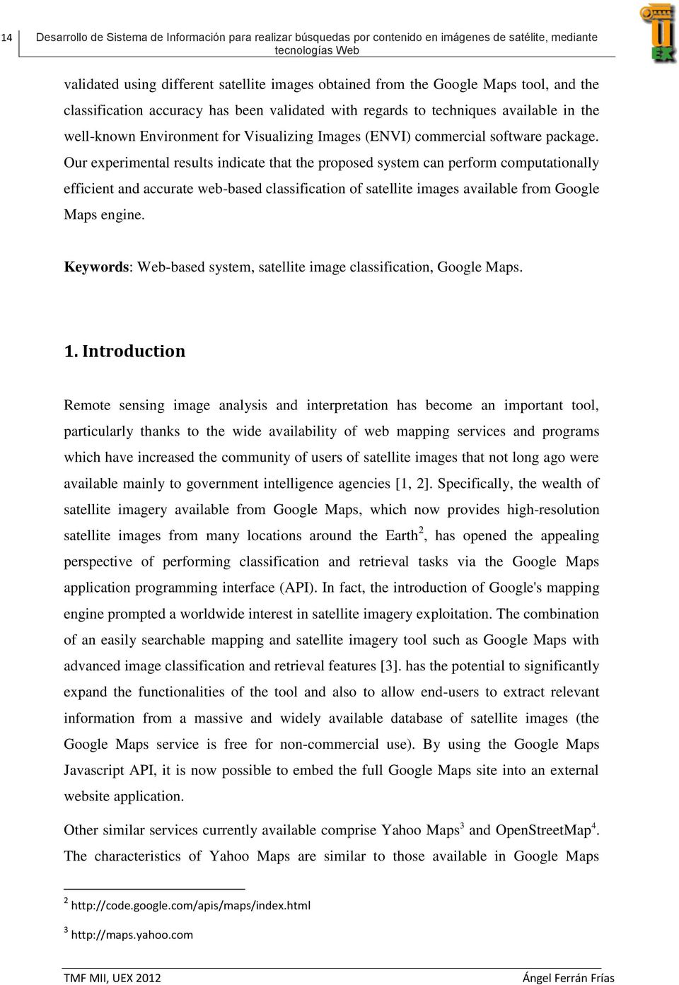 Our experimental results indicate that the proposed system can perform computationally efficient and accurate web-based classification of satellite images available from Google Maps engine.