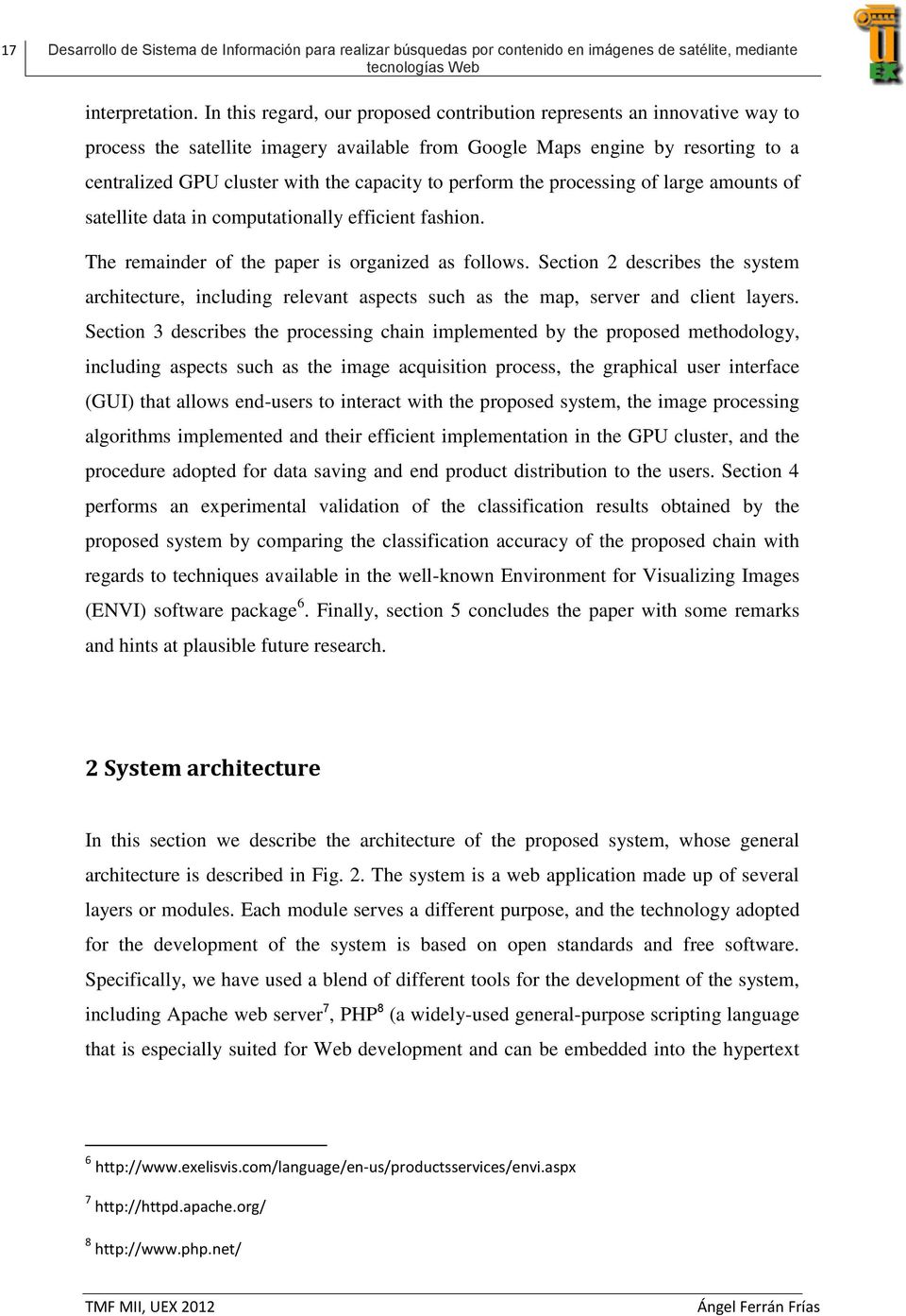 to perform the processing of large amounts of satellite data in computationally efficient fashion. The remainder of the paper is organized as follows.
