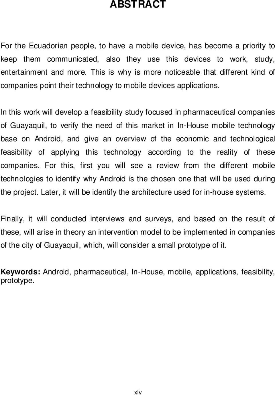 In this work will develop a feasibility study focused in pharmaceutical companies of Guayaquil, to verify the need of this market in In-House mobile technology base on Android, and give an overview