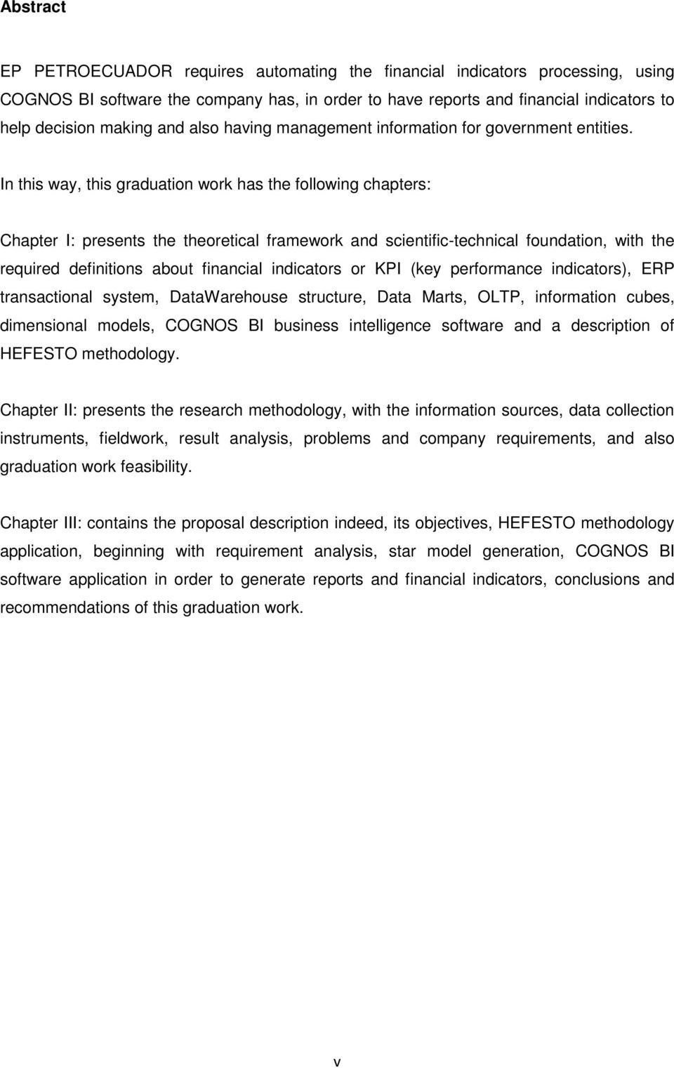 In this way, this graduation work has the following chapters: Chapter I: presents the theoretical framework and scientific-technical foundation, with the required definitions about financial