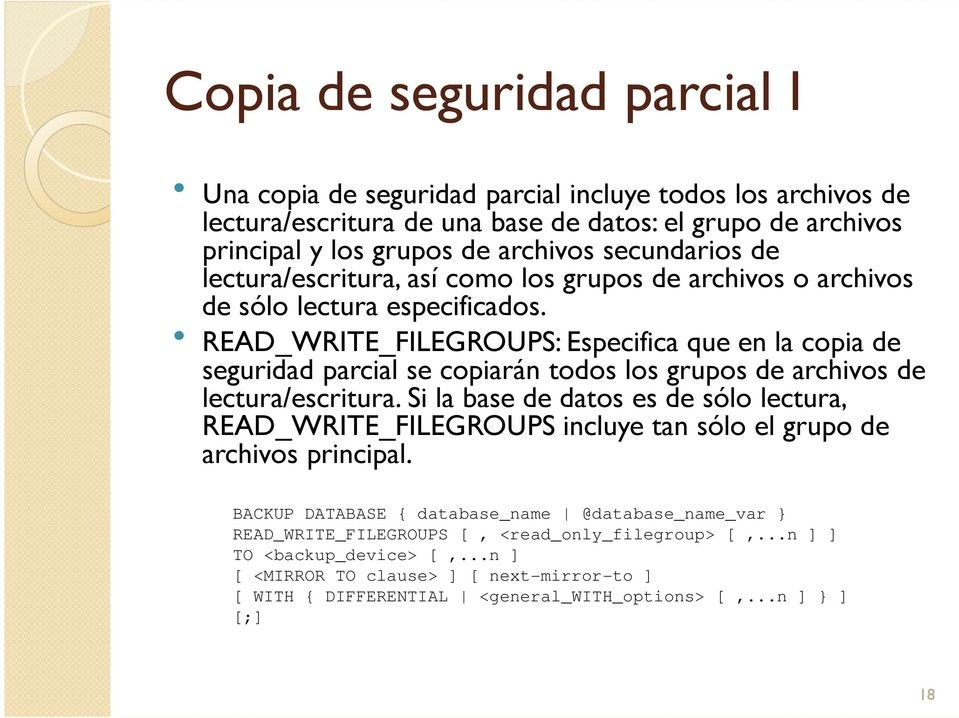 READ_WRITE_FILEGROUPS: Especifica que en la copia de seguridad parcial se copiarán todos los grupos de archivos de lectura/escritura.