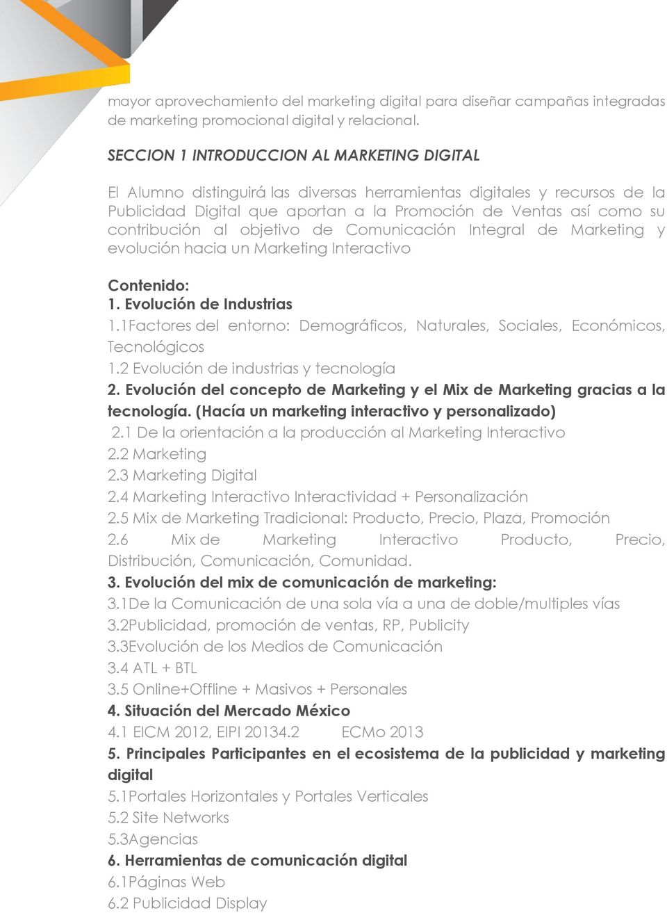 al objetivo de Comunicación Integral de Marketing y evolución hacia un Marketing Interactivo 1. Evolución de Industrias 1.