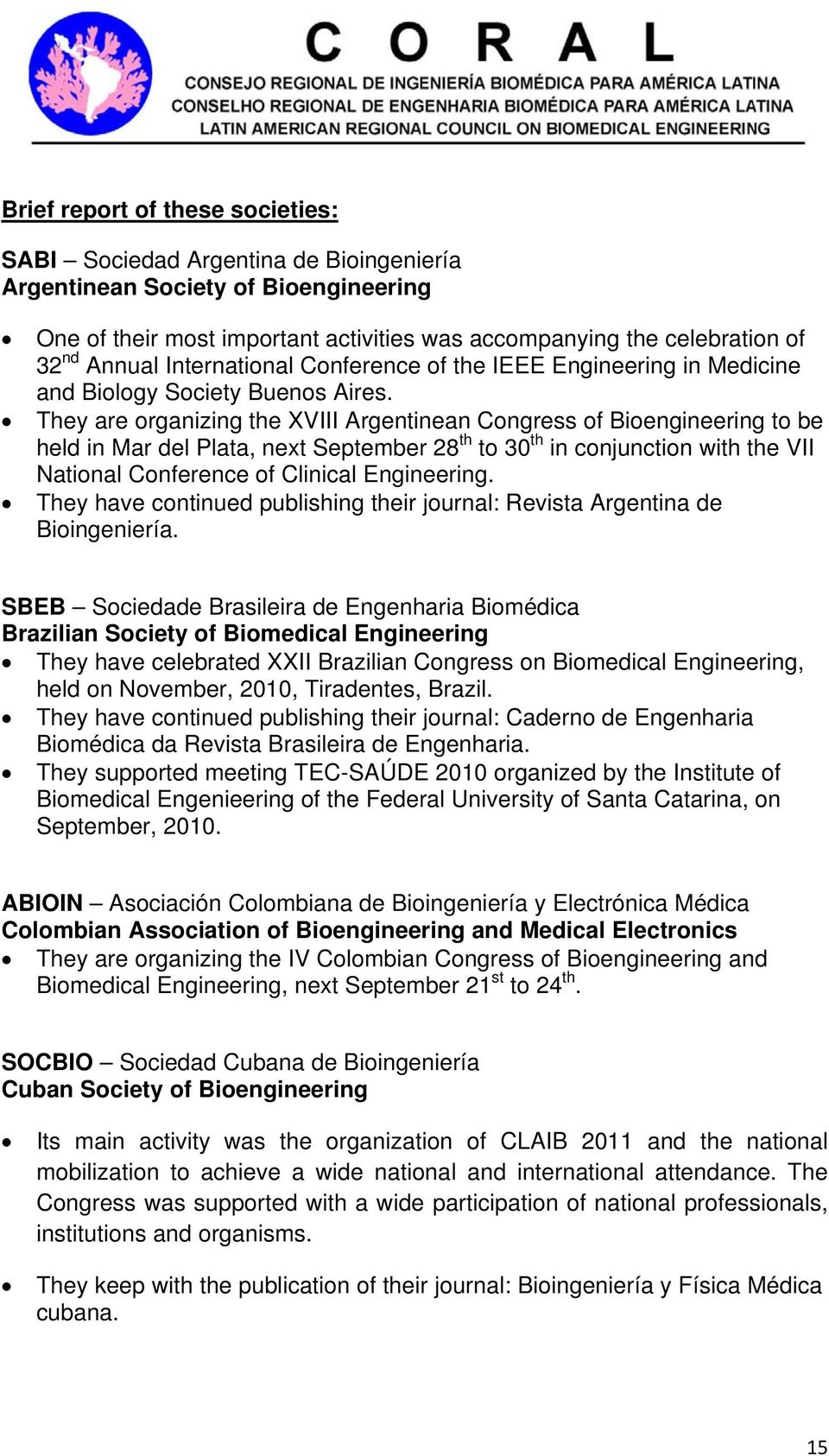 They are organizing the XVIII Argentinean Congress of Bioengineering to be held in Mar del Plata, next September 28 th to 30 th in conjunction with the VII National Conference of Clinical Engineering.