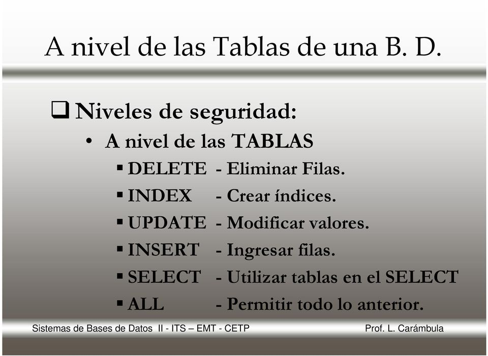 Filas. INDEX - Crear índices. UPDATE - Modificar valores.