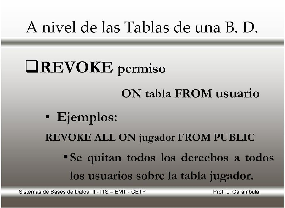REVOKE ALL ON jugador FROM PUBLIC Se quitan