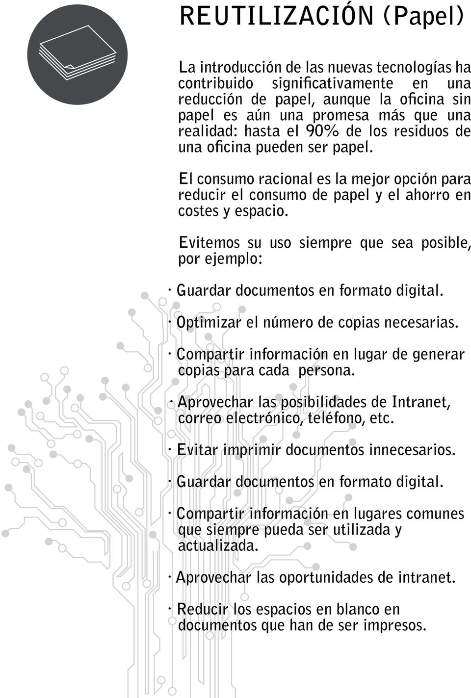 Evitemos su uso siempre que sea posible, por ejemplo: Guardar documentos en formato digital. Optimizar el número de copias necesarias.