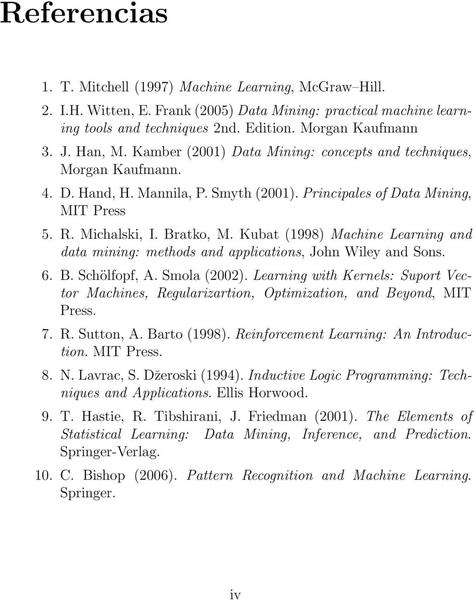 Kubat (1998) Machine Learning and data mining: methods and applications, John Wiley and Sons. 6. B. Schölfopf, A. Smola (2002).