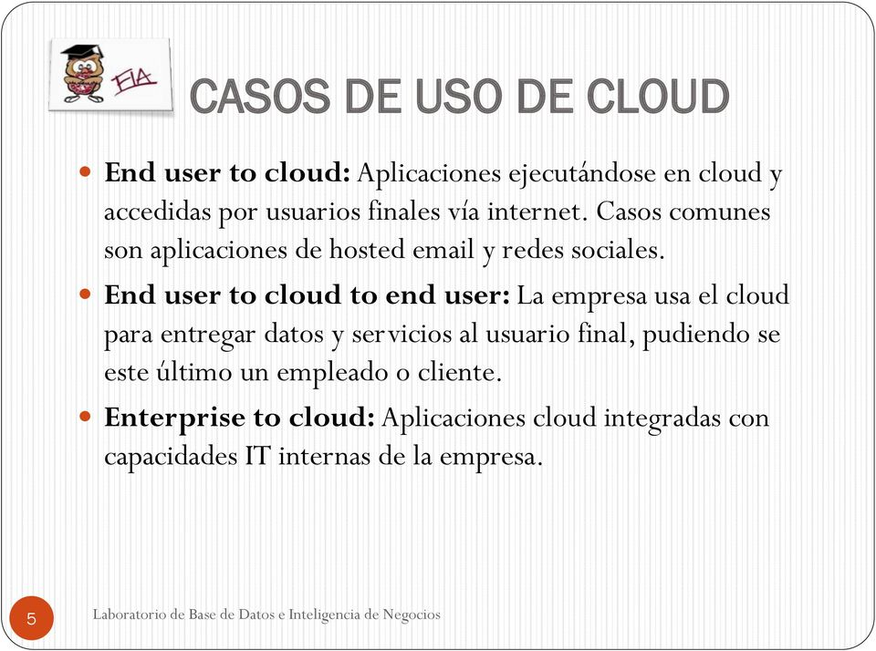 End user to cloud to end user: La empresa usa el cloud para entregar datos y servicios al usuario final,