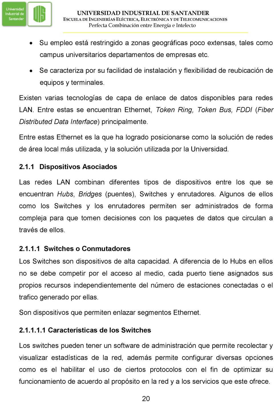 Entre estas se encuentran Ethernet, Token Ring, Token Bus, FDDI (Fiber Distributed Data Interface) principalmente.