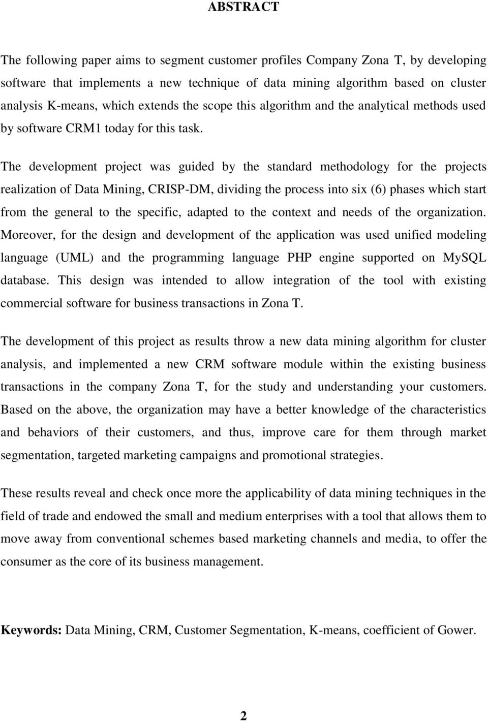 The development project was guided by the standard methodology for the projects realization of Data Mining, CRISP-DM, dividing the process into six (6) phases which start from the general to the