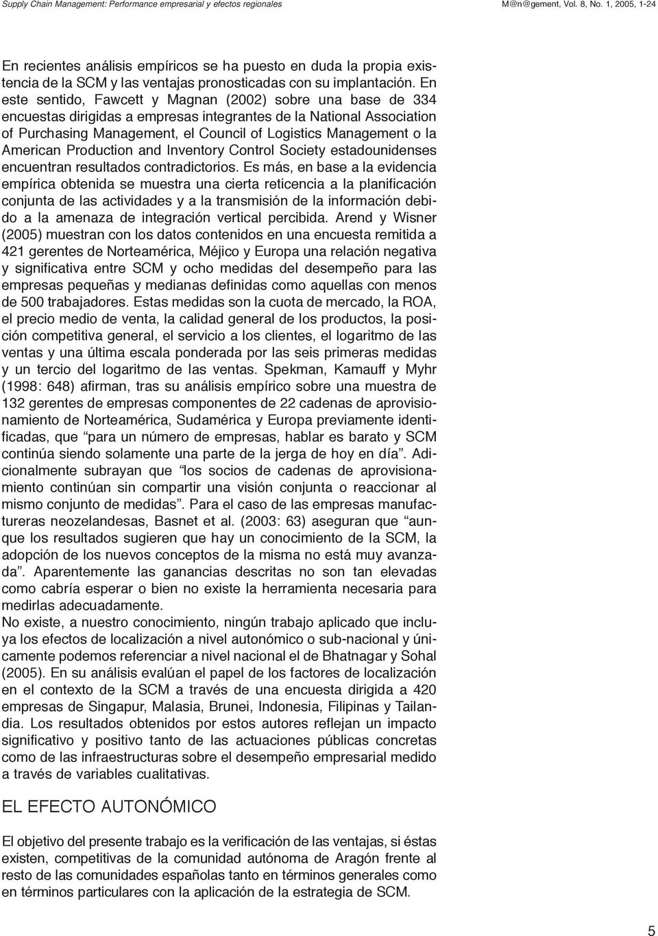 En este sentido, Fawcett y Magnan (2002) sobre una base de 334 encuestas dirigidas a empresas integrantes de la National Association of Purchasing Management, el Council of Logistics Management o la