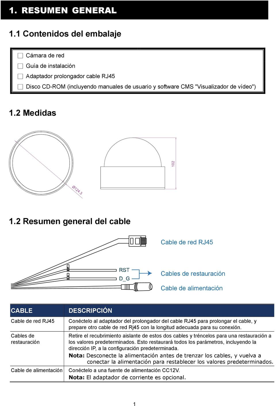 3 1.2 Resumen general del cable Cable de red RJ45 Cables de restauración Cable de alimentación CABLE Cable de red RJ45 Cables de restauración DESCRIPCIÓN Conéctelo al adaptador del prolongador del
