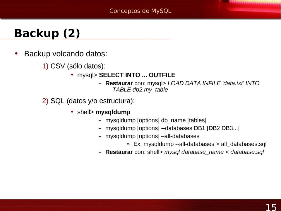 my_table 2) SQL (datos y/o estructura): shell> mysqldump mysqldump [options] db_name [tables] mysqldump