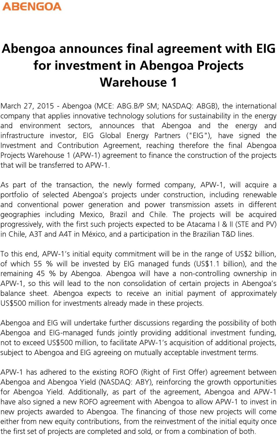 "infrastructure investor, EIG Global Energy Partners (""EIG""), have signed the Investment and Contribution Agreement, reaching therefore the final Abengoa Projects Warehouse 1 (APW-1) agreement to"