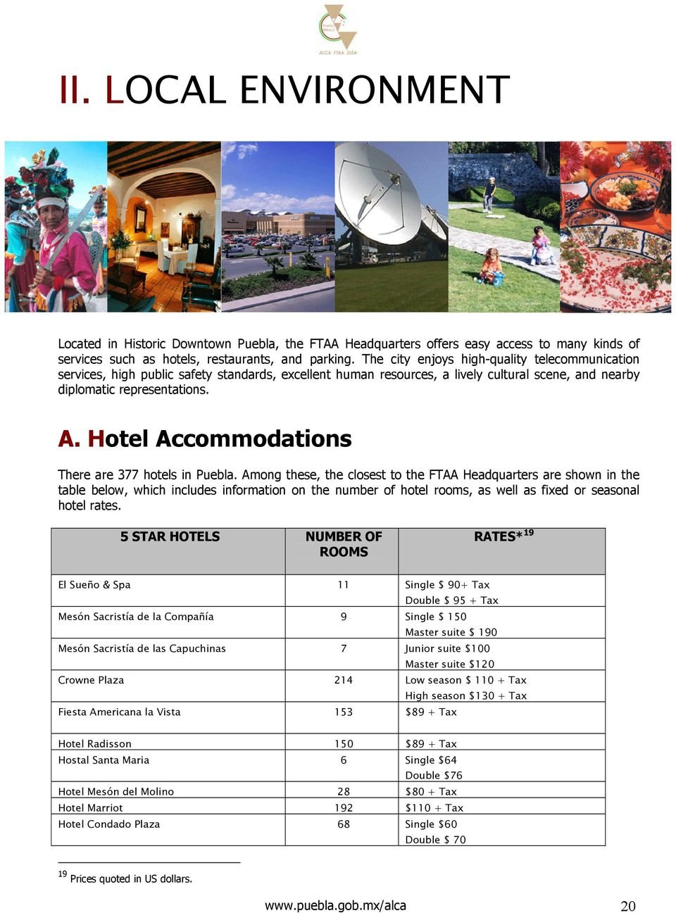 Hotel Accommodations There are 377 hotels in Puebla.